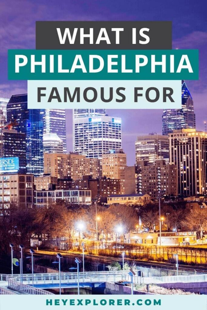 what is philadelphia famous for
